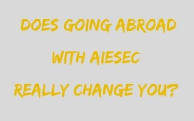 Does going abroad with AIESEC really change you?